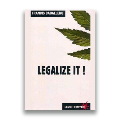couverture du livre Legalize it ! Pour une légalisation contrôlée des drogues de Francis CABALLERO