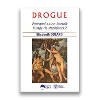 couverture du livre Drogue : Pourquoi a-t-on interdit l'usage des stupéfiants ? Elisabeth DOLARD