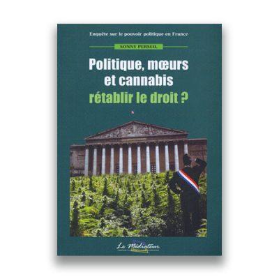 couverture du livre Politique, moeurs et cannabis : rétablir le droit ? de Sonny PERSELL