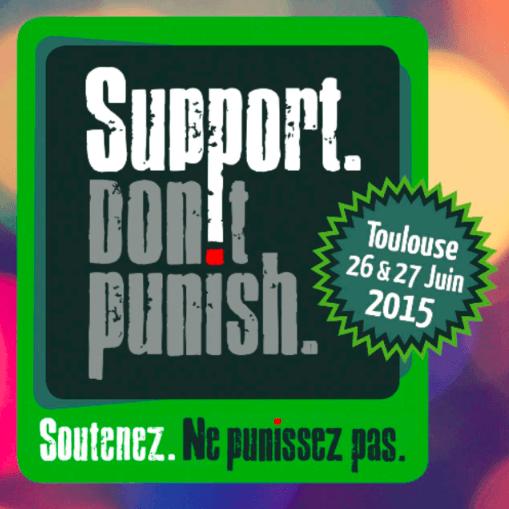 Support. Don't punish. 26-27 juin 2015 Toulouse : le programme !