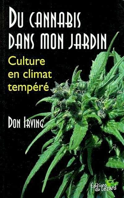 Du cannabis dans mon jardin : culture en climat tempéré — Don IRVING