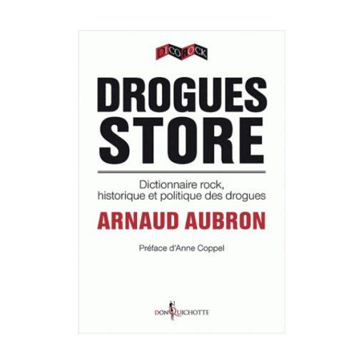Drogues Store Dictionnaire rock et historique politique des drogues - Arnaud Aubron