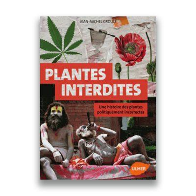 couverture du livre Plantes interdites: une histoire des plantes politiquement incorrectes – Jean-Michel Groult